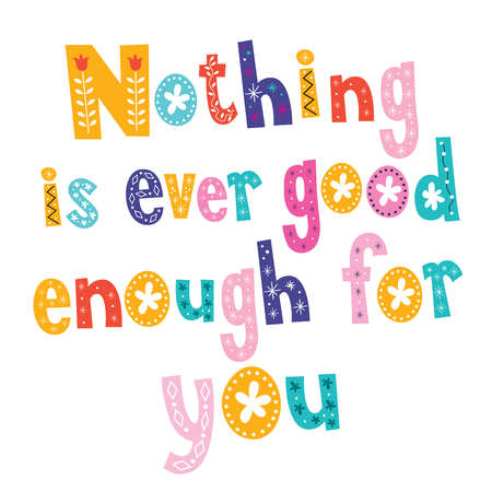 nothing: Nothing is ever good enough for you Illustration