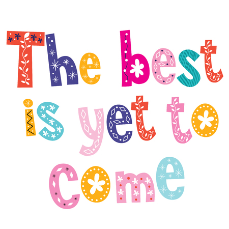 looking ahead: The best is yet to come