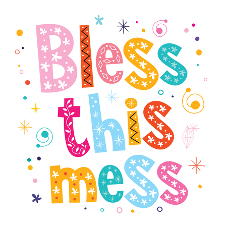 bless: Bless this mess Illustration