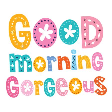 gorgeous: Good morning gorgeous