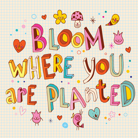 where: Bloom where you are planted Illustration