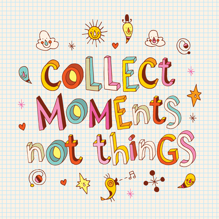 to collect: Collect moments not things - unique hand drawn lettering, inspirational life quote, motivational design