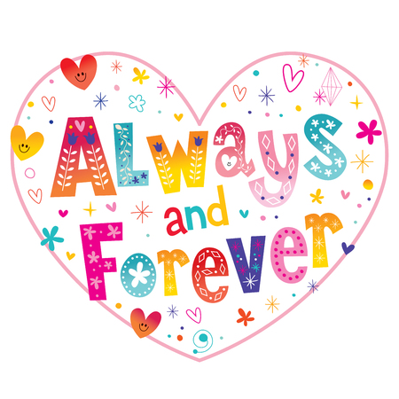 Always and forever heart shaped love design with unique lettering