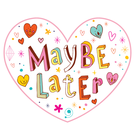 maybe later heart shaped design with hand lettering Stock Vector - 76702156