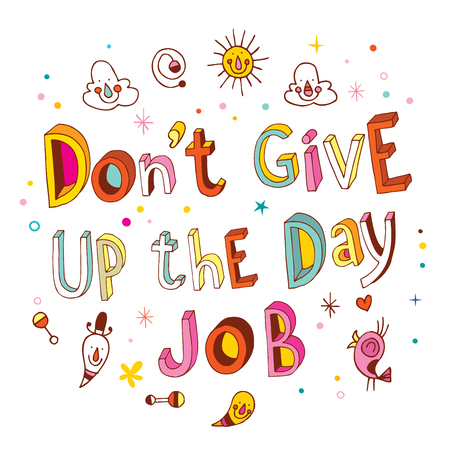 Dont give up the day job