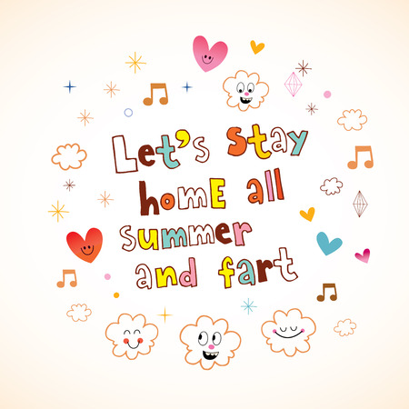 Lets stay home all summer and fart Illustration