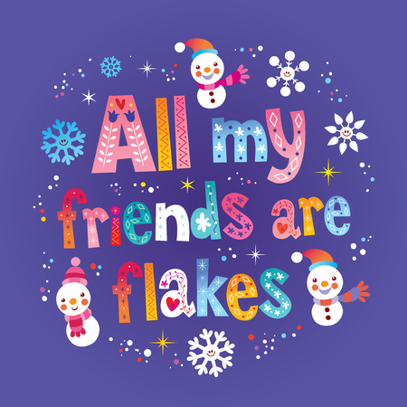 All my friends are flakes vector illustration.