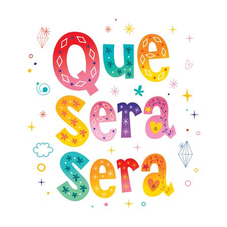 Que Sera Sera - Wat er ook zal zijn, zal zijn - decoratieve tekst in het Spaans