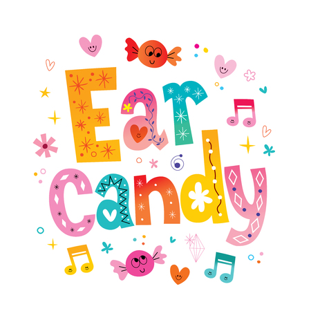 Ear candy - Slang for pleasant, melodic pop music
