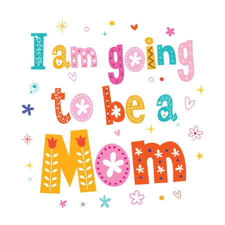 I am going to be a mom