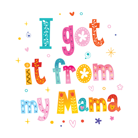 I Got It From My Mama - Funny T-shirt design