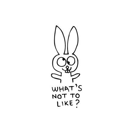 rabbit cartoon character with whats not to like text Ilustração