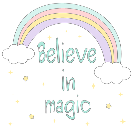 believe: believe in magic hand drawn motivational quote with rainbow cute cartoon, stars and clouds vector illustration