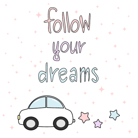 follow your dreams motivational quote card hand drawn colorful vector illustration with cartoon car and stars