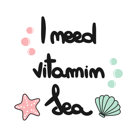 cute vector lettering card with hand drawn phrase I need vitamin sea with bubbles, starfish and shell