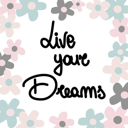 Cute hand drawn lettering vector illustration with live your dreams quote with daisy flowers
