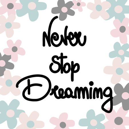 Cute hand drawn lettering vector illustration with never stop dreaming quote with daisy flowers Illusztráció