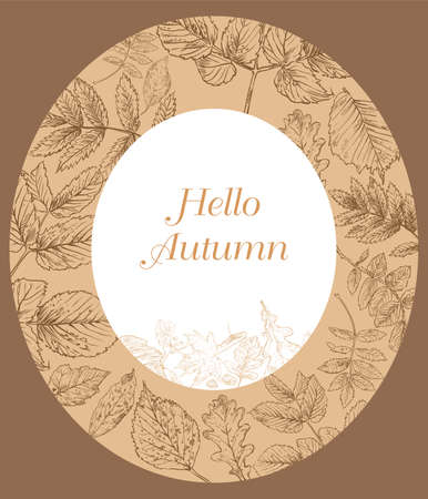 Hello Autumn, vector banner template with hand drawing leaves. Card can be used for invitation, special offer, poster. Vector oval frame of different autumn foliage in monochrome brown colors. Vector