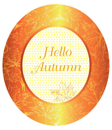 Hello Autumn, vector banner template with hand drawing maple leaves. Card can be used for invitation, special offer, poster. Vector oval frame of different autumn foliage in monochrome orange colors.   イラスト・ベクター素材