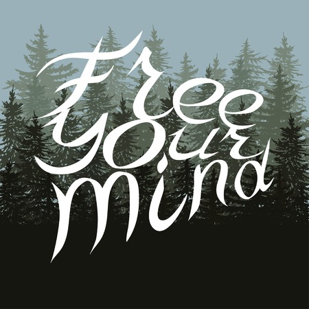 free your mind: White lettering free your mind on fir tree background