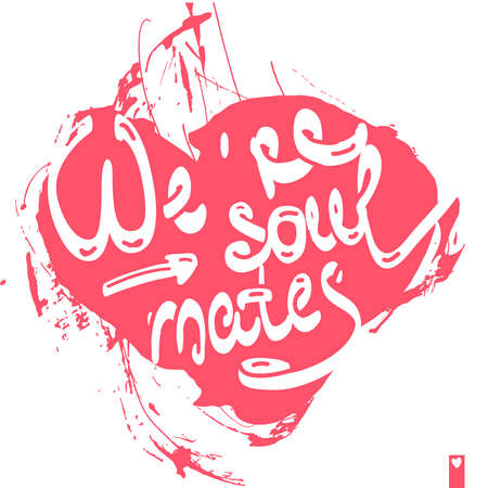 mates: stylized heart with a declaration of love, we are soul mates