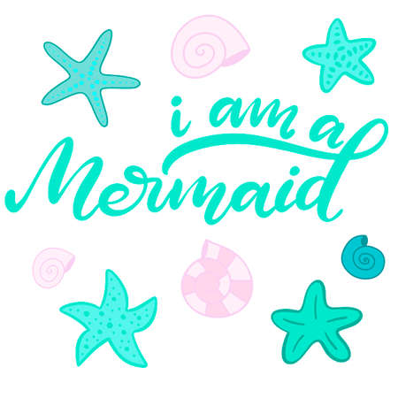 Vector lettering illustration with mermaid. Inspirational quote in moder calligraphy style with hand drawn tail of mermaid and starfish in cartoon style for fabric print, invitation birthday card, poster. Childish design for room. EPS10