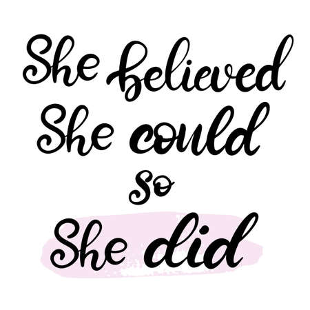 She believed she could so she did lettering vector illustration for girls clothes. Hand written calligraphy quote with for banner template, sticker, badge, tag, icon, card, invitation, poster. EPS10