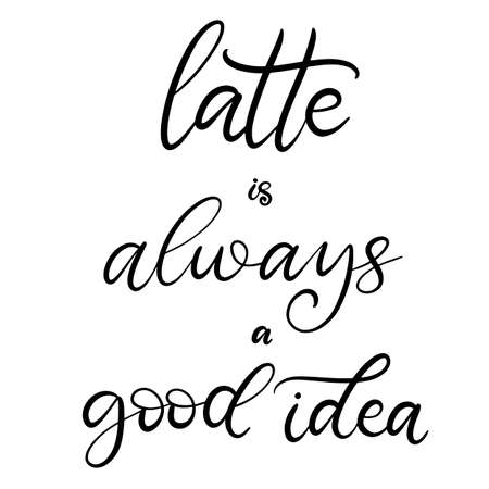 Le latte est toujours une bonne idée d'illustration vectorielle de lettrage en noir et blanc avec un mot de style calligraphie. Manuscrit pour impression sur tissu, logo, affiche, carte.
