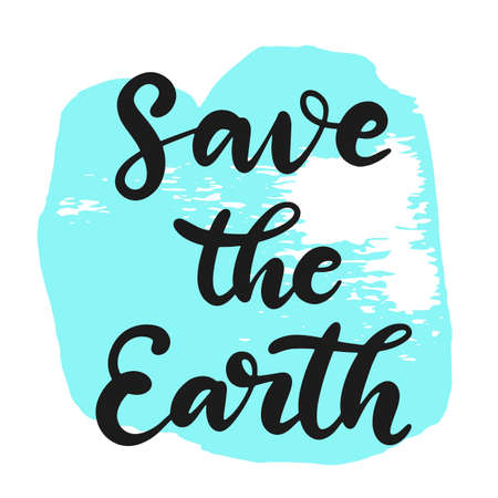 Happy Earth day vector illustration. Save the planet ecological awareness slogan. Calligraphy text on watercolour splash background. 22 April.