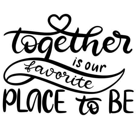 Together is our favourite place to be. Hand drawn Happy Valentine's day lettering vector card. Typography poster with handwritten calligraphy text.