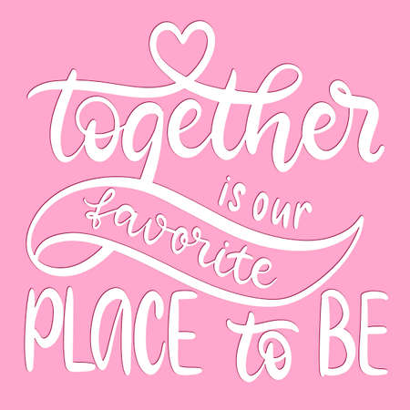 Together is our favourite place to be. Hand drawn Happy Valentines day lettering vector card. Typography poster with handwritten calligraphy text. Vecteurs