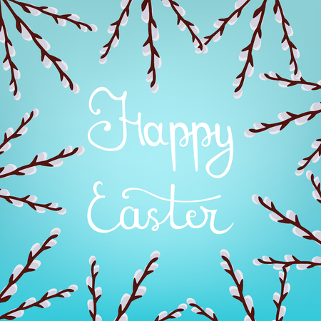 Calligraphy Lettering Happy Easter Inscription on Blue Background. Beautiful Floral Frame from Willow Branches. Vector illustration for Your Design, Web.