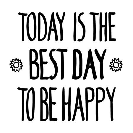 Heute ist der beste Tag glücklich, inspirierend Inschrift zu sein. Grußkarte mit Kalligraphie. Hand lustig Schriftzug Zitatentwurf Foto-Overlay gezeichnet. Typografie für Poster, Kleidung Vektor-Illustration