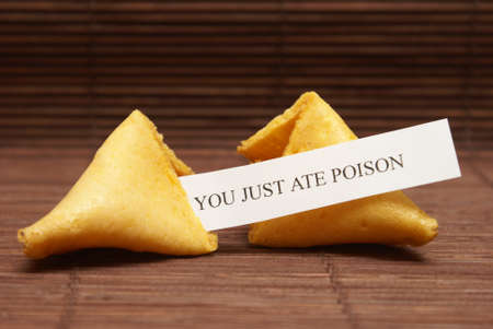 bad fortune: A fortune cookie tells the fate for the unlucky person who just ate his last meal.