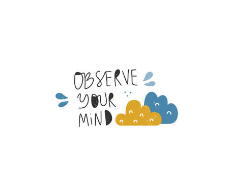 Handwritten inspirational lettering Observe your mind. Mindfulness, compassion and self support concept. Vintage colors. Vector illustration.