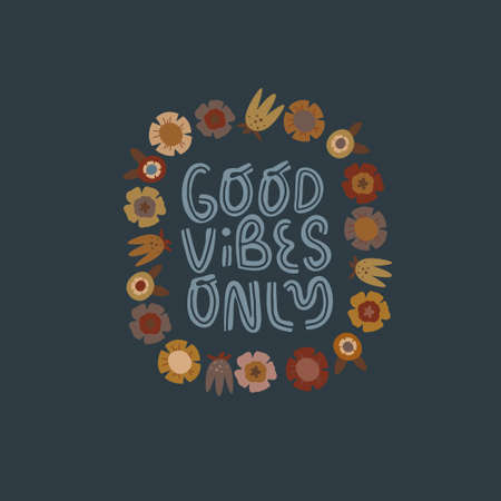 Good vibes only handwritten lettering with floral elements on dark background. Inspirational quote. Vintage colores. Vector illustration.