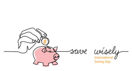 Piggy bank with hand and dollar coin. Simple vector one line illustration with text save wisely. International Saving Day banner, poster with piggy bank.