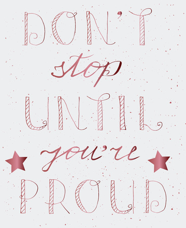 Dont stop until youre proud motivational quote, Isolated on white background. Hand drawn lettering element for prints, cards, posters, products packaging, branding.