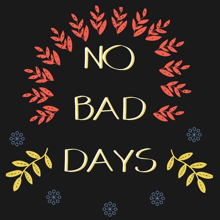 No Bad Days. Inspirational quote. Hand drawn Vector illustration with decoration elements. Ilustração