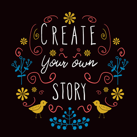 Create Your Own Story - lettering in folk style for posters, t-shirts and wall art. Vector design.