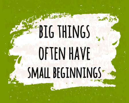 beginnings: Colorful typographic motivational poster to raise faith in yourself and your strength. The series of business concepts about big things from small beginnings on a white brush. Vector illustration