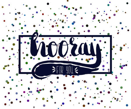 hooray: Beautiful confetti poster with quotes lettering hooray. Vector illustration