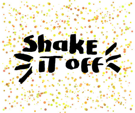 shake off: Beautiful confetti poster with quotes lettering shake it off. Vector illustration Illustration