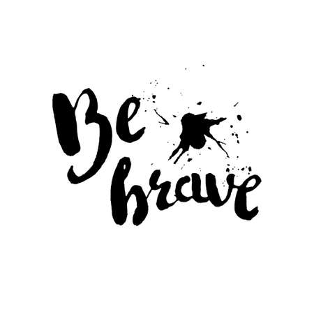 brave: Stencil lettering quotes be brave isolated on a white background. Vector illustration Illustration