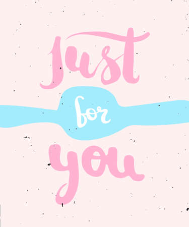 Hand lettering, calligraphy in colorful style banners, labels, signs, prints, posters, the web. Just for you. Vector illustration