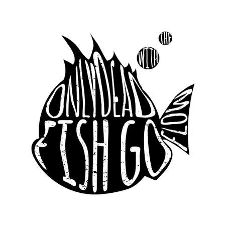 dead fish: Only Dead Fish Go With The Flow.Inspiring Lettering Creative Motivation QuoteComposition. Vector Typography Banner Design Concept