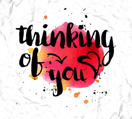 thinking of you: Colorful illustration style drawn hand with watercolor stains. Creative lettering picture thinking about you. Romantic poster for printing.Vector illustration