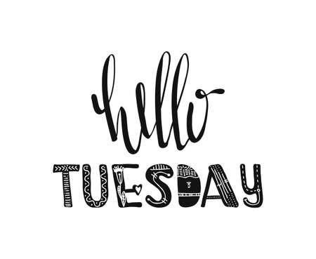 Hello tuesday. Hand drawn poster typography. Inspirational quotes. Vector illustration