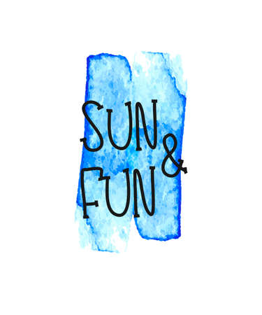 water: Sun and Fun. The lettering on the shirts and cards. Brush calligraphy design. Blue transparent Water stain. Vector