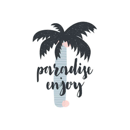 Vector illustration with calligraphy lettering paradise enjoy and a palm tree on the background. Scandinavian style. Isolated on white background. Can be used as card, print, poster, banner, scrapbook